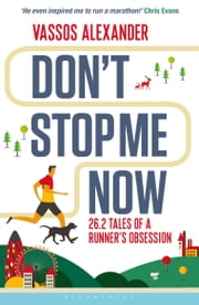 Don't Stop Me Now - 26.2 Tales of a Runner's Obsession ebook by Chris Evans, Mr. Vassos Alexander