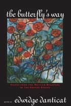 The Butterfly's Way - Voices from the Haitian Dyaspora in the United States ebook by Edwidge Danticat