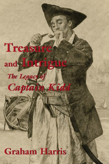 Treasure and Intrigue - The Legacy of Captain Kidd eBook by Graham Harris