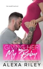 Giving Her My Baby ebook by Alexa Riley