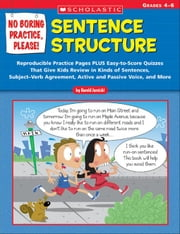 No Boring Practice, Please! Sentence Structure: Reproducible Practice Pages PLUS Easy-to-Score Quizzes That Give Kids Review in Kinds of Sentences, Su ebook by Jarnicki, Harold
