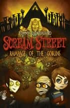 Scream Street: Rampage of the Goblins ebook by Tommy Donbavand, Tommy Donbavand