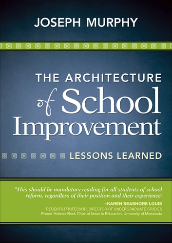 The Architecture of School Improvement - Lessons Learned ebook by Joseph F. Murphy