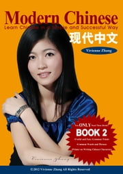 Modern Chinese (BOOK 2) - Learn Chinese in a Simple and Successful Way - Series BOOK 1, 2, 3, 4 ebook by Vivienne Zhang