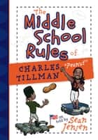 "The Middle School Rules of Charles Tillman - ""Peanut"" ebook by Sean Jensen"