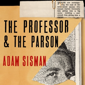 The Professor and the Parson - A Story of Desire, Deceit and Defrocking audiobook by Adam Sisman