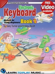 Electronic Keyboard Lessons for Kids - Book 1 - How to Play Keyboard for Kids (Free Video Available) ebook by LearnToPlayMusic.com,Andrew Scott,Gary Turner,James Stewart