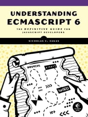 Understanding ECMAScript 6 - The Definitive Guide for JavaScript Developers ebook by Nicholas C. Zakas