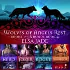 Wolves of Angels Rest: Books 1-3 plus bonus Book 4 - A Box Set Collection ebook by Elsa Jade