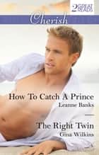 How To Catch A Prince/The Right Twin ebook by Leanne Banks, Gina Wilkins