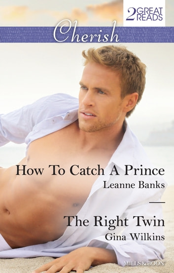How To Catch A Prince/The Right Twin ebook by Leanne Banks,Gina Wilkins