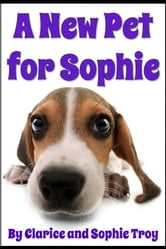 A New Pet For Sophie ebook by Clarice Troy