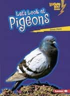 Let's Look at Pigeons ebook by Janet Piehl