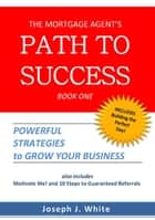 The Mortgage Agent's Path to Success ebook by Joseph White