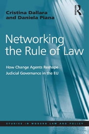 Networking the Rule of Law - How Change Agents Reshape Judicial Governance in the EU ebook by Cristina Dallara,Daniela Piana