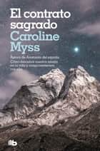 El contrato sagrado eBook by Caroline Myss