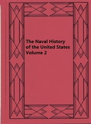 The Naval History of the United States Volume 2 ebook by Willis J. Abbot
