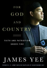 For God and Country - Faith and Patriotism Under Fire ebook by James Yee