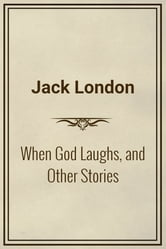 When God Laughs, and Other Stories ebook by Jack London