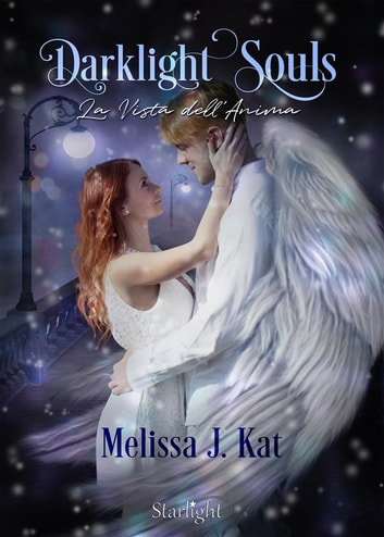 Darklight Souls. La Vista dell'Anima (Collana Starlight) ebook by Melissa J Kat