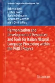 Harmonization and Development of Resources and Tools for Italian Natural Language Processing within the PARLI Project ebook by Roberto Basili,Cristina Bosco,Rodolfo Delmonte,Alessandro Moschitti,Maria Simi