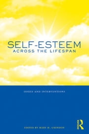 Self-Esteem Across the Lifespan - Issues and Interventions ebook by Mary H. Guindon