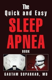 The Quick and Easy Sleep Apnea Book ebook by Gautam Soparkar, MD