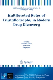 Multifaceted Roles of Crystallography in Modern Drug Discovery ebook by Giovanna Scapin,Disha Patel,Eddy Arnold