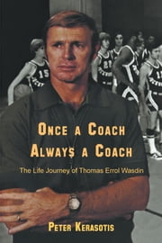 Once a Coach, Always a Coach - The Life Journey of Thomas Errol Wasdin ebook by Peter Kerasotis