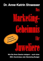 Das Marketing-Geheimnis für Juweliere ebook by Anne-Katrin Straesser