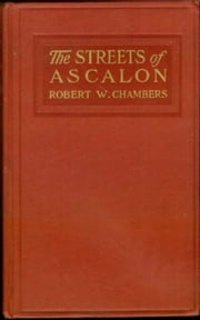 The Streets of Ascalon ebook by Robert W.  Chambers