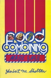 Food Combining Made Easy ebook by Herbert M. Shelton