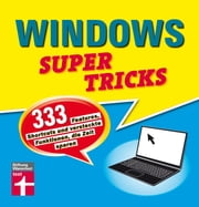 Windows Supertricks - 333 Features, Shortcuts und versteckte Funktionen, die Zeit sparen ebook by Andreas Erle