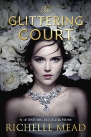 The Glittering Court ebook by Richelle Mead