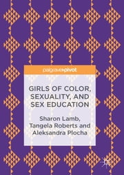 Girls of Color, Sexuality, and Sex Education ebook by Sharon Lamb,Tangela Roberts,Aleksandra Plocha