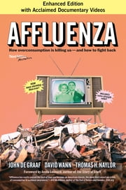 Affluenza - How Overconsumption Is Killing Us--and How to Fight Back ebook by John de Graaf, David Wann, Thomas H. Naylor