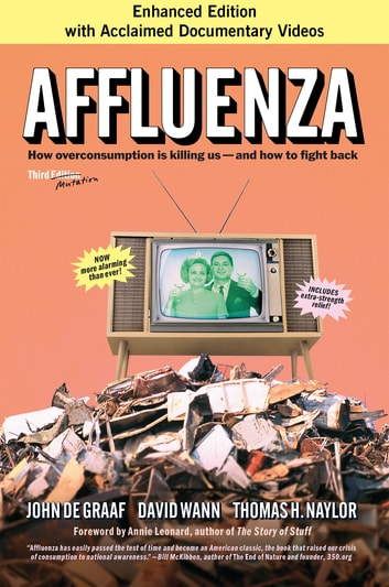 Affluenza - How Overconsumption Is Killing Us--and How to Fight Back ebook by John de Graaf,David Wann,Thomas H. Naylor
