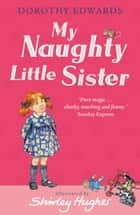 My Naughty Little Sister ebook by Dorothy Edwards, Shirley Hughes