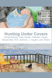Hunting Under Covers ebook by Kaje Harper,Kathleen Hayes,aimee brissay,Shayla Mist,J. Vaughn,M.E. Sanford
