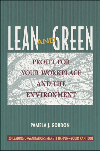 Lean and Green - Profit for Your Workplace and the Environment ebook by Pamela J. Gordon