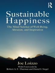 Sustainable Happiness - The Mind Science of Well-Being, Altruism, and Inspiration ebook by Joe Loizzo