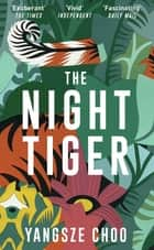 The Night Tiger - The Reese Witherspoon Book Club Pick ebook by Yangsze Choo