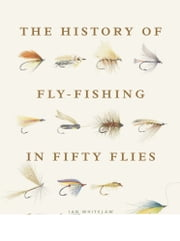 History of Fly-Fishing in Fifty Flies ebook by Ian Whitelaw