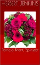 Patricia Brent, Spinster ebook by Herbert Jenkins