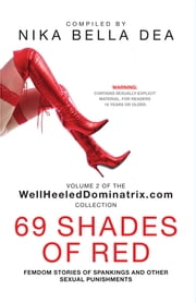 69 SHADES OF RED - Volume 2 of the WellHeeledDominatrix.com Collection ebook by Nika Bella Dea