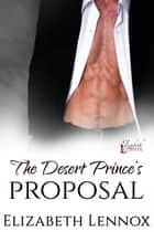 The Desert Prince's Proposal ebook by Elizabeth Lennox