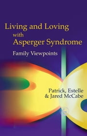 Living and Loving with Asperger Syndrome: Family Viewpoints ebook by McCabe, Patrick and Estelle