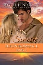 Teton Sunset - Teton Romance Trilogy, #3 ebook by Peggy L Henderson
