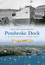 Pembroke Dock 1814-2014 - A Bicentennial Look Back ebook by Phil Carradice; Roger MacCallum