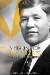 A Hearing for Jim Thorpe, An Exercise in Frustration ebook by Michael Sheaffer